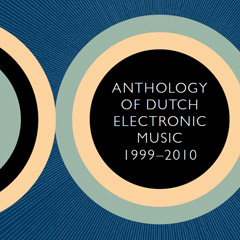 2011-Anthology-Dutch-Electronic-Music-RozalieHirs-YannisKyriakides-KeesTazelaar