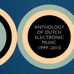 anthology of dutch electronic music 1999-2010 (amsterdam: basta music, 2011)